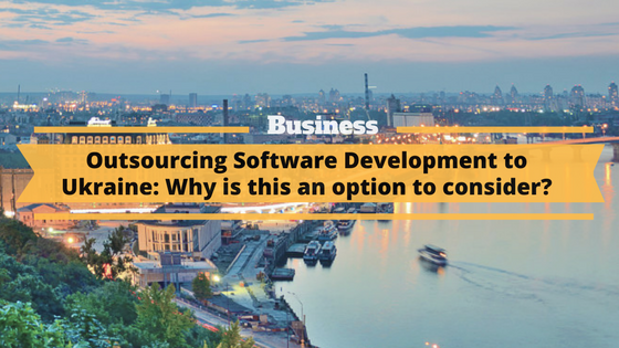 Outsourcing Software Development to Ukraine: Why is this an option to consider?
