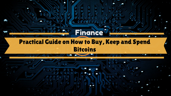 Practical Guide on How to Buy, Keep and Spend Bitcoins