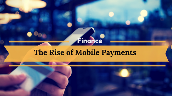 The Rise of Mobile Payments